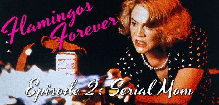 FF02 – Serial Mom – Flamingos Forever