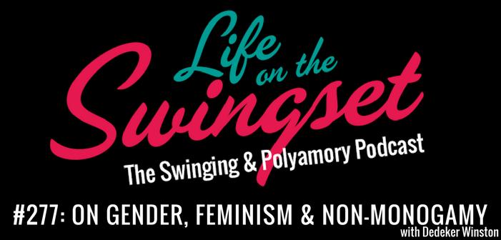 SS 277: On Gender, Feminism & Non-Monogamy with Dedeker Winston