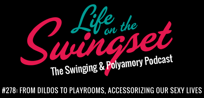 SS 278: From Dildos to Playrooms – Accessorizing Our Sexy Lives