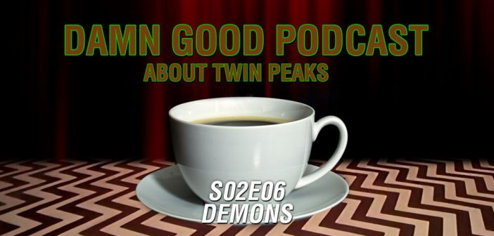 Twin Peaks S02E06: Demons – Damn Good Podcast