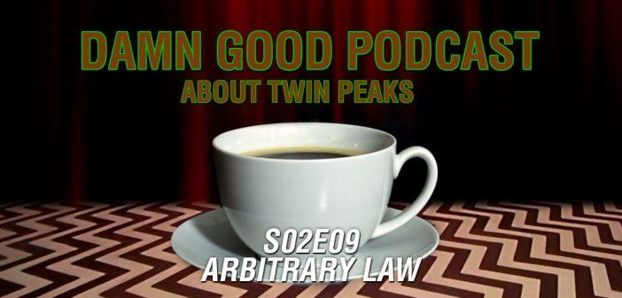Twin Peaks S02E09: Arbitrary Law – Damn Good Podcast