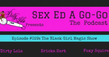 SEAGG 029: The Black Girl Magic Show – Sex Ed A. Go-Go