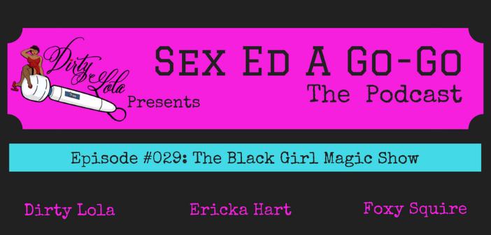 SEAGG 029: The Black Girl Magic Show – Sex Ed A. Go-Go