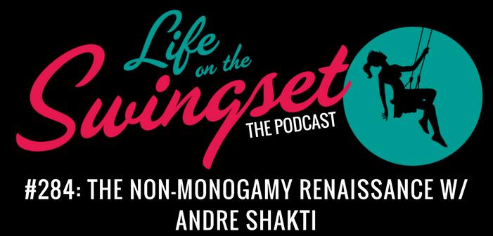 SS 284: The Non-Monogamy Renaissance w/ Andre Shakti