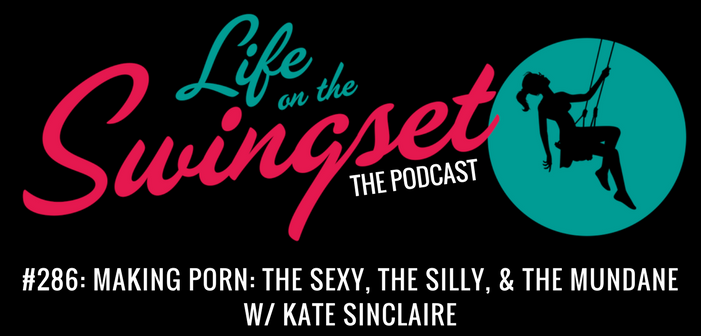 SS 286: Making Porn: The Sexy, the Silly, & The Mundane, with Kate Sinclaire
