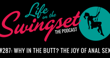 SS 287: Why In The Butt? The Joy of Anal Sex