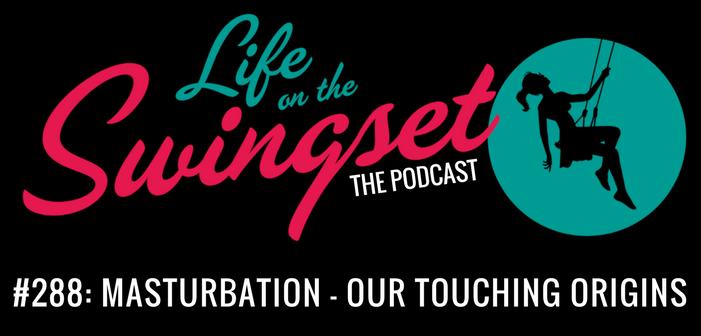 SS 288: Masturbation – Our Touching Origins!