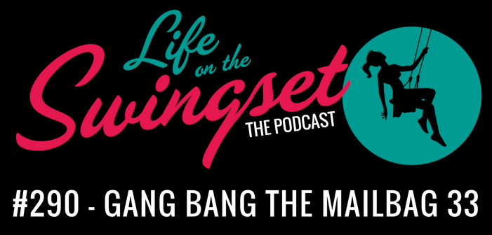SS 290: Gang Bang the Mailbag 33 – My Wife and I, the Sequel