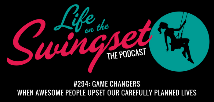 SS 294: Game Changers: When Awesome People Upset our Carefully Planned Lives