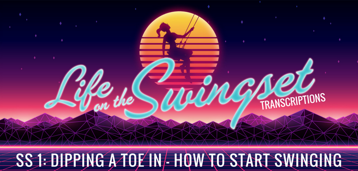 SS 1: Dipping a Toe In – How To Start Swinging – Transcript