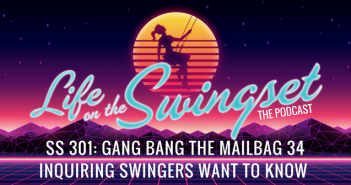 SS 301: Gang Bang the Mailbag 34 – Inquiring Swingers Want to Know