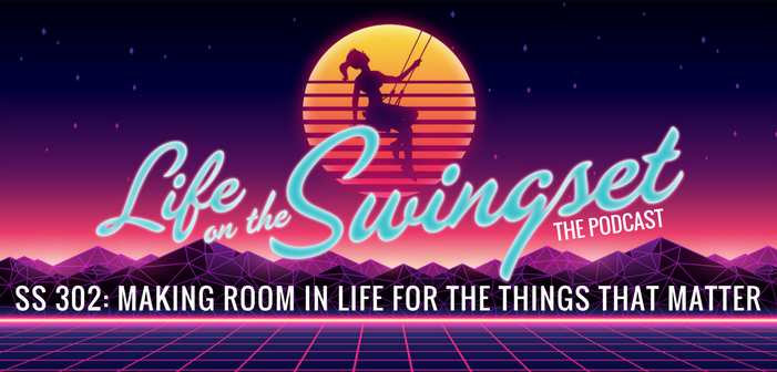 SS 302: Making Room in Life for the Things That Matter
