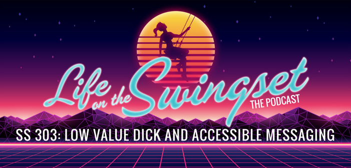SS 303: Low Value Dick and Accessible Messaging