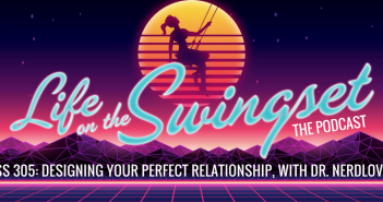 SS 305: Designing Your Perfect Relationship, with Dr. NerdLove