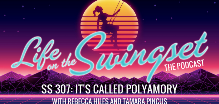 SS 307: It's Called Polyamory – With Rebecca Hiles and Tamara Pincus