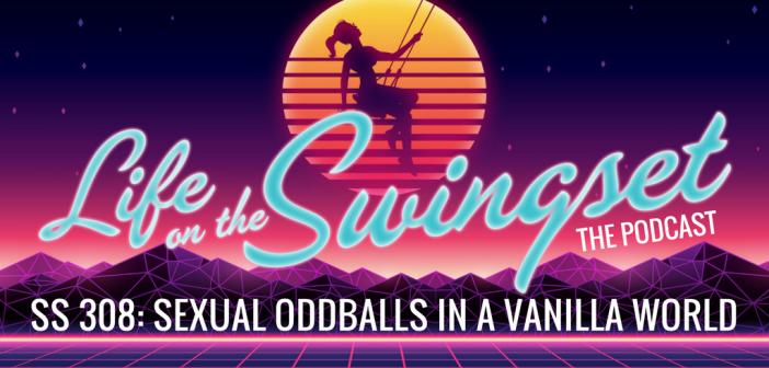 SS 308: Sexual Oddballs in a Vanilla World