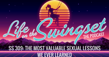 SS 309: The Most Valuable Sexual Lessons We Ever Learned