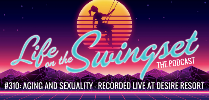 SS 310: Aging and Sexuality with Ken Haslam, Belle Sheperd, Joel Kann, and Duncan – Recorded Live at Desire Resort