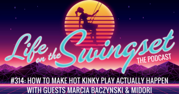 SS 314: How to Make Hot Kinky Play Actually Happen w/ Marcia Baczynski & Midori