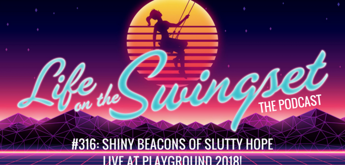 SS 316: Shiny Beacons of Slutty Hope – Live at Playground Conference 2018 in Toronto, Canada!