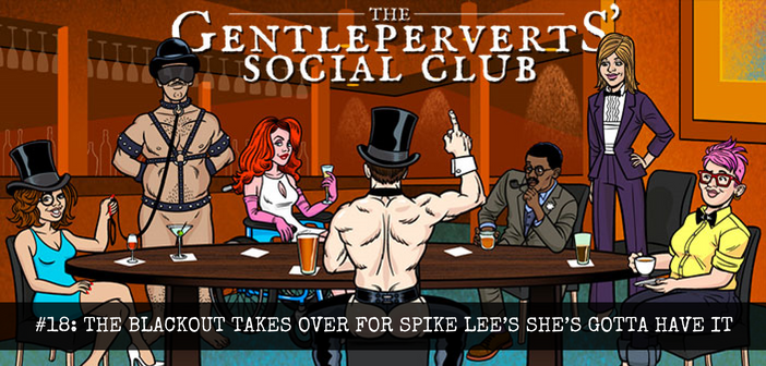 GPSC 018 – The Blackout Takes Over for Spike Lee's She's Gotta Have It – The Gentleperverts' Social Club