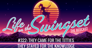 SS 322: They Came For the Titties, They Stayed For the Knowledge – A Playground Bedcast
