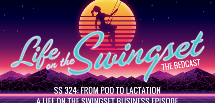SS 324: From Poo to Lactation – A Swingset Business Episode