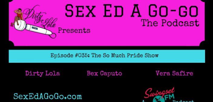 SEAGG 035: The So Much Pride Show – Sex Ed A. Go-Go