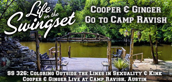 SS 326: Coloring Outside the Lines in Sexuality & Kink – Cooper & Ginger Live at Camp Ravish, Austin
