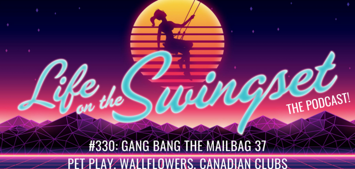 SS 330: Gang Bang the Mailbag 37 – Pet Play, Wallflowers, Canadian Clubs