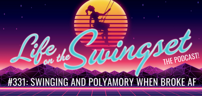 SS 331: Swinging and Polyamory when Broke AF