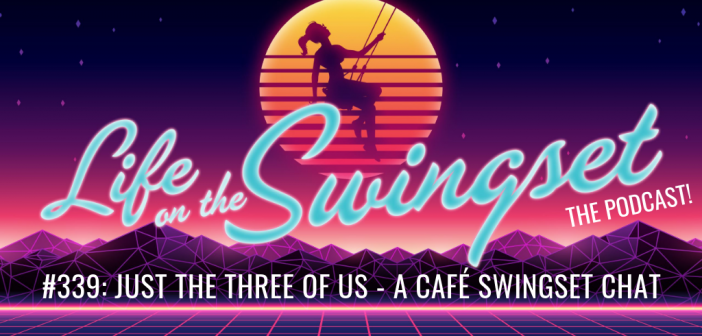SS 339: Just the Three of Us – A Café Swingset Chat