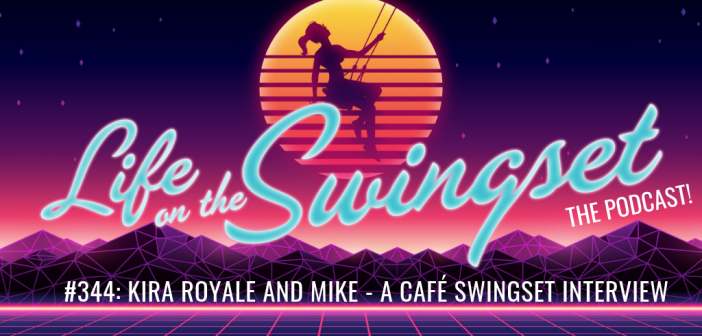 SS 344: Kira Royale and Mike – A Café Swingset Interview