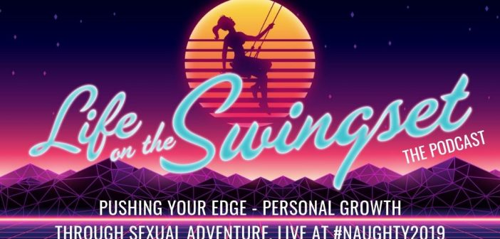 SS 358: Pushing Your Edge – Personal Growth Through Sexual Adventure, Live at #Naughty2019