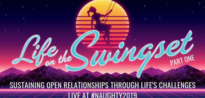 SS 360: Sustaining Open Relationships Through Life's Challenges (Part One), Live at #Naughty2019