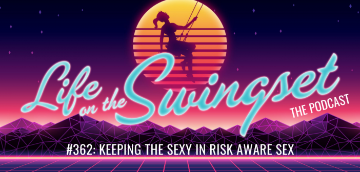 SS 362: Keeping the Sexy in Risk Aware Sex