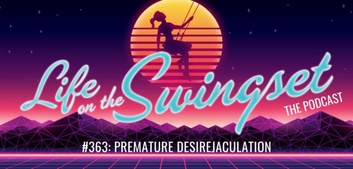 SS 363: Premature Desirejaculation