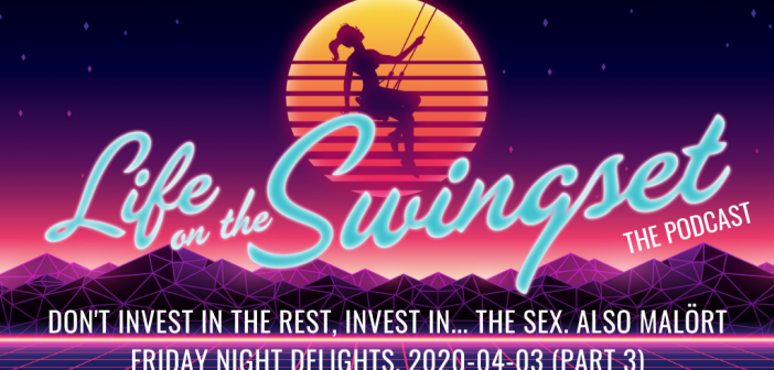 SS 378: Don't Invest in the Rest, Invest in… the Sex. Also Malört. – Friday Night Delights – 2020-04-03, Part 3