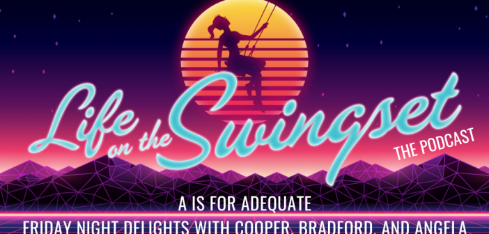 SS 384: A is for Adequate – Friday Night Delights with Cooper, Bradford, and Angela – 2020-06-26