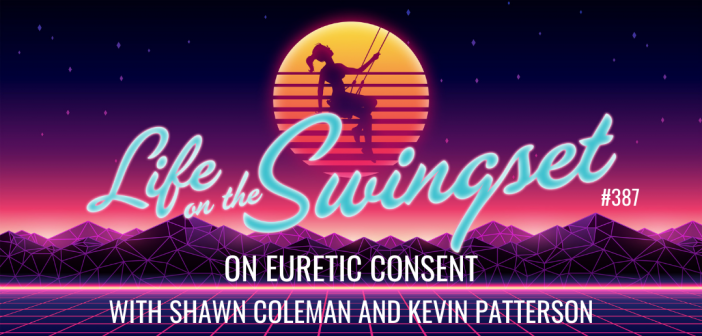 SS 387: Euretic Consent with Shawn Coleman and Kevin Patterson